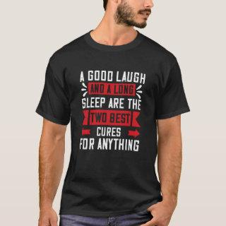A good laugh and a long sleep are the two best T-Shirt