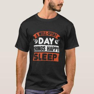 A well-spent day brings happy sleep T-Shirt