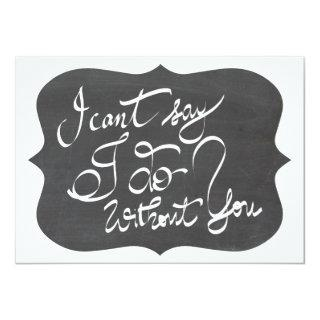 Chalkboard I Cant Say I Do Without You Bridesmaid Invitations