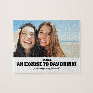 Day Drink Excuse - Funny Bridesmaid Proposal Photo Jigsaw Puzzle