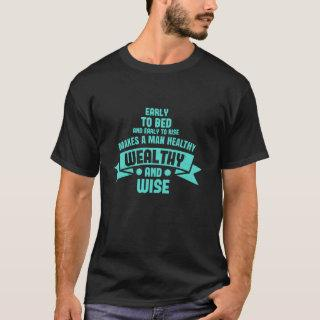Early to bed makes a man healthy, wealthy T-Shirt