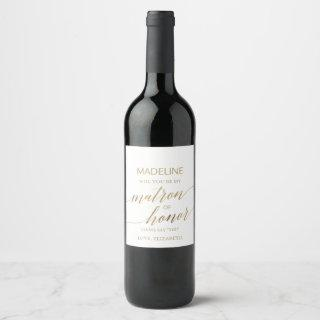 Elegant Gold Calligraphy Be My Matron of Honor Wine Label