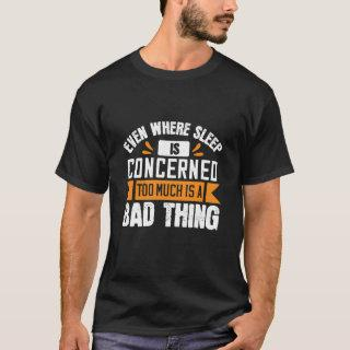 Even where sleep is concerned T-Shirt
