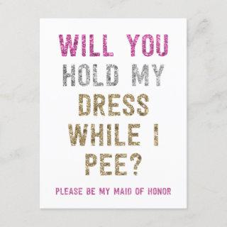 Glitter Hold My Dress While I Pee | Maid of Honor Invitations