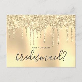 Gold glitter drips will you be my bridesmaid invitation postcard