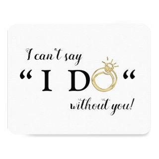 I Can't Say I Do Without You   Bridesmaid Invitations