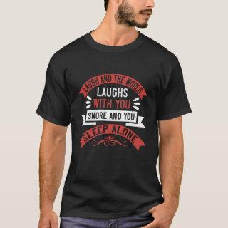 Laugh and the world laughs with you T-Shirt