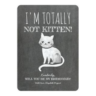Not Kitten Funny Bridesmaid Proposal Invitations