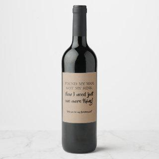One More Thing - Funny Bridesmaid Proposal Wine Label