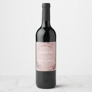 Rose Gold and Pink Will You Be My Maid of Honor Wine Label