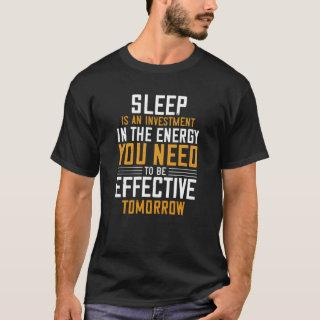Sleep is an investment in the energy T-Shirt