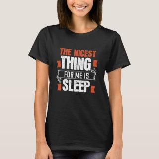 The nicest thing for me is sleep T-Shirt