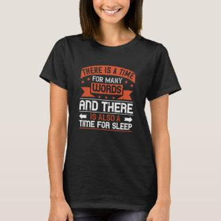 There is a time for many words T-Shirt