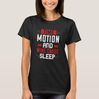 Time, motion and wine cause sleep T-Shirt
