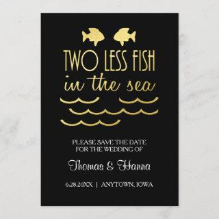 Two Less Fish in the Sea Save the Date