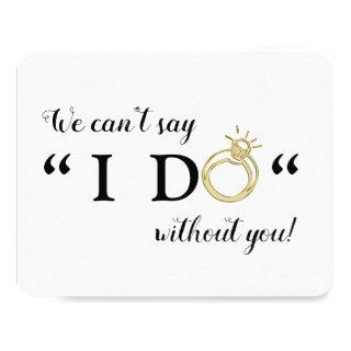 We Can't Say I Do Without You   Will You Marry Us Invitations