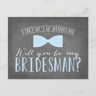 Will you be my BRIDESMAN?
