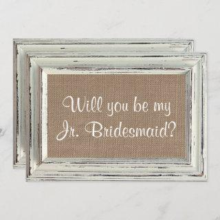 Will You Be My Jr. Bridesmaid - Rustic White Frame