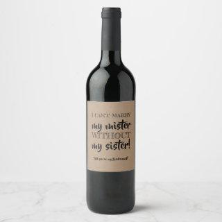 Without my Sister - Funny Bridesmaid Proposal Wine Label