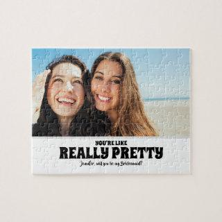 You Are Pretty - Funny Bridesmaid Proposal Photo Jigsaw Puzzle